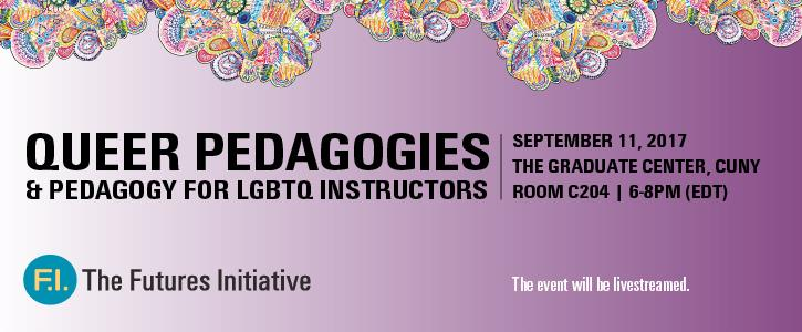 Queer Pedagogies and Pedagogy for LGBTQ Instructors