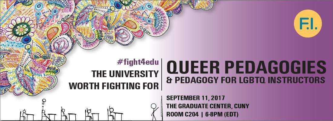 Queer Pedagogies and Peadagogy for LGBTQ Instructors - September 11, 2017, 6-8pm, Graduate Center room C204