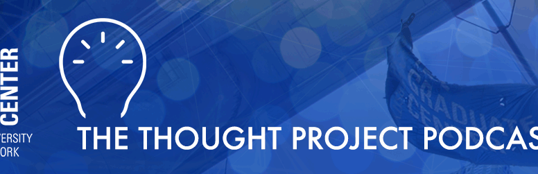 The Thought Project: Podcast episode on Putting the PhD to Work and the CUNY Humanities Alliance