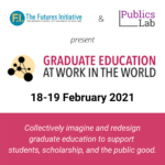 Graduate Education at Work in the World, Feb 18-19 2021